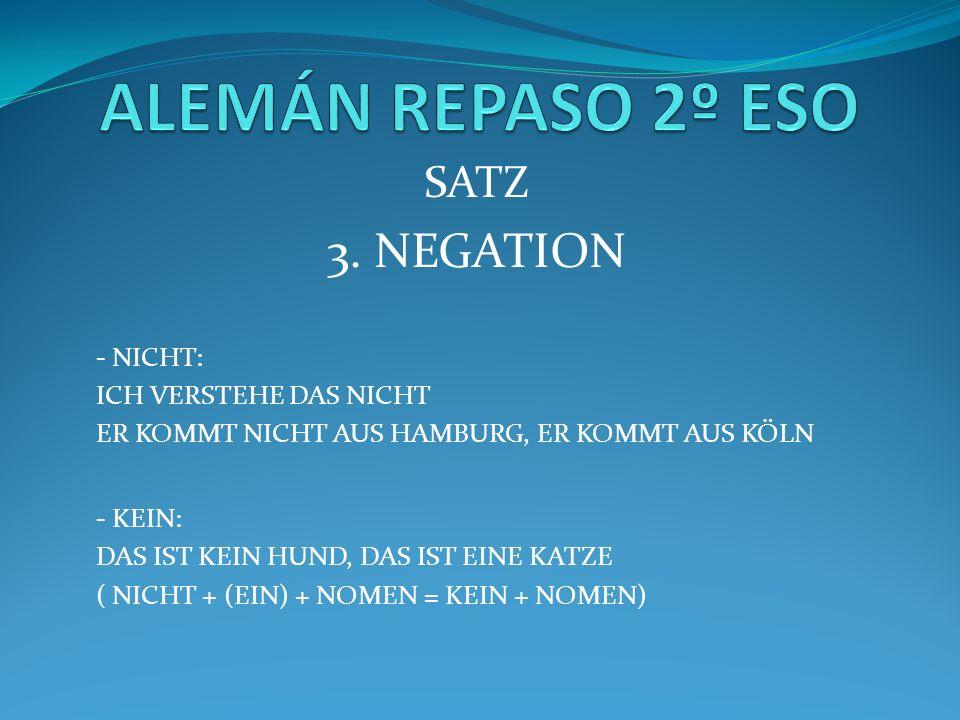 SATZ 3. NEGATION - NICHT: ICH VERSTEHE DAS NICHT ER KOMMT NICHT AUS HAMBURG, ER KOMMT AUS KÖLN - KEIN: DAS IST KEIN HUND, DAS IST EINE KATZE ( NICHT +