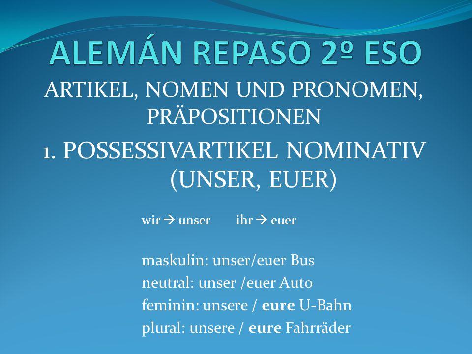 ARTIKEL, NOMEN UND PRONOMEN, PRÄPOSITIONEN 1. POSSESSIVARTIKEL NOMINATIV (UNSER, EUER) wir  unserihr  euer maskulin: unser/euer Bus neutral: unser /
