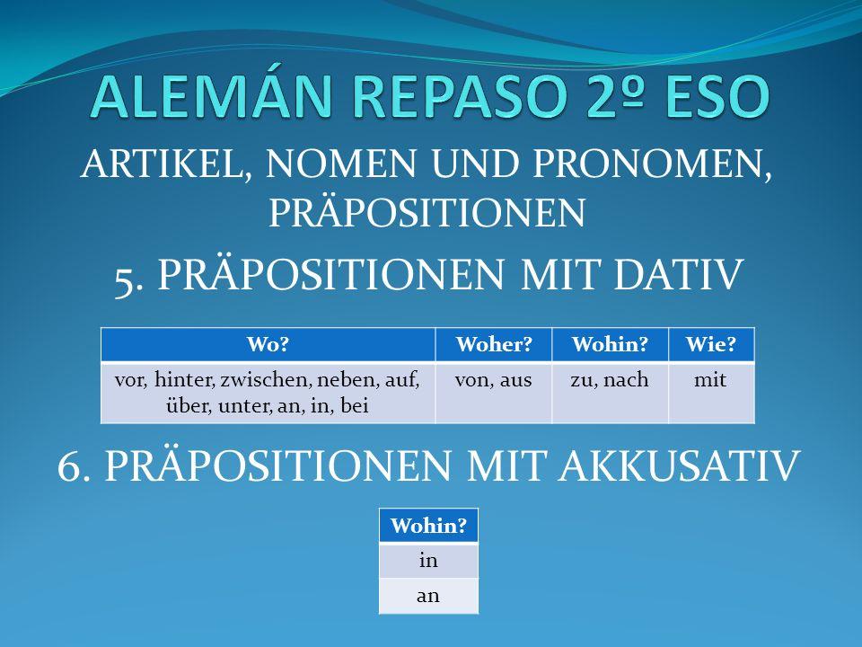ARTIKEL, NOMEN UND PRONOMEN, PRÄPOSITIONEN 5. PRÄPOSITIONEN MIT DATIV 6.