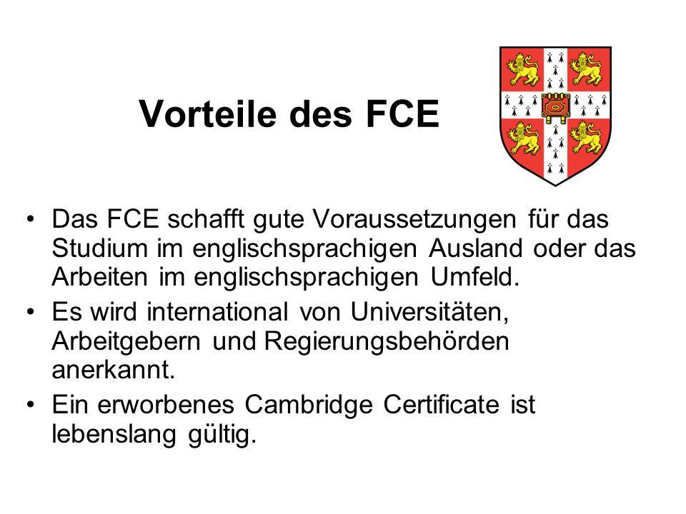 Vorteile des FCE Das FCE schafft gute Voraussetzungen für das Studium im englischsprachigen Ausland oder das Arbeiten im englischsprachigen Umfeld.