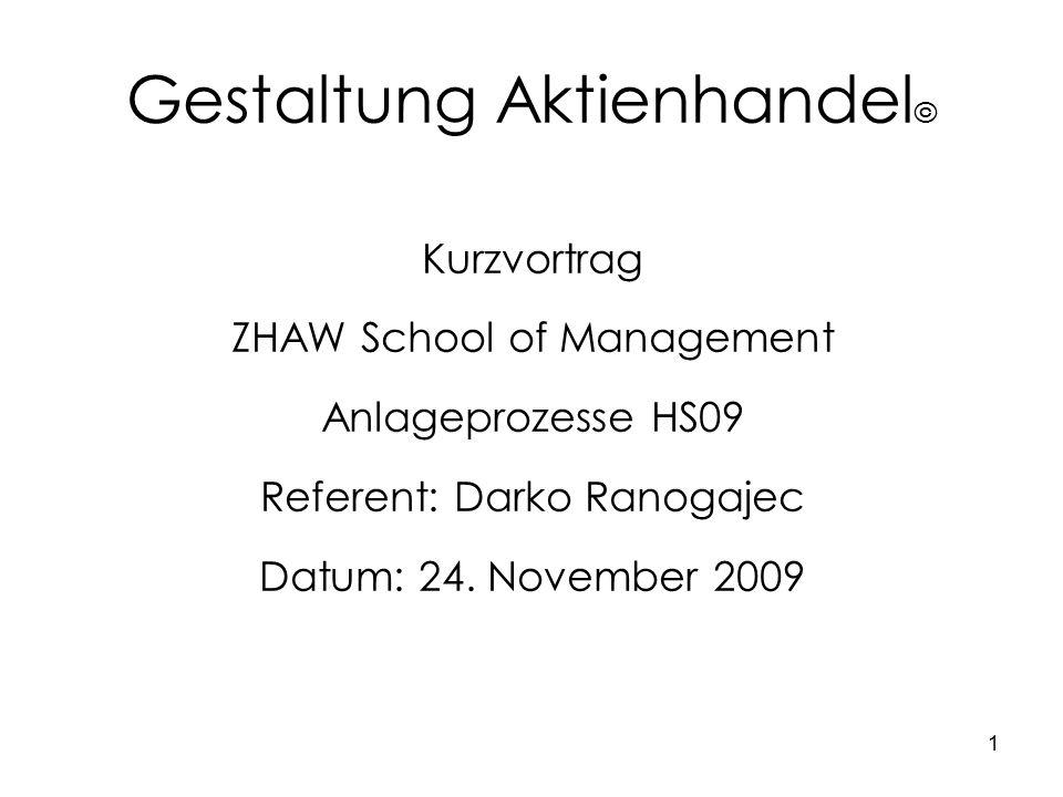 1 Gestaltung Aktienhandel © Kurzvortrag ZHAW School of Management Anlageprozesse HS09 Referent: Darko Ranogajec Datum: 24.