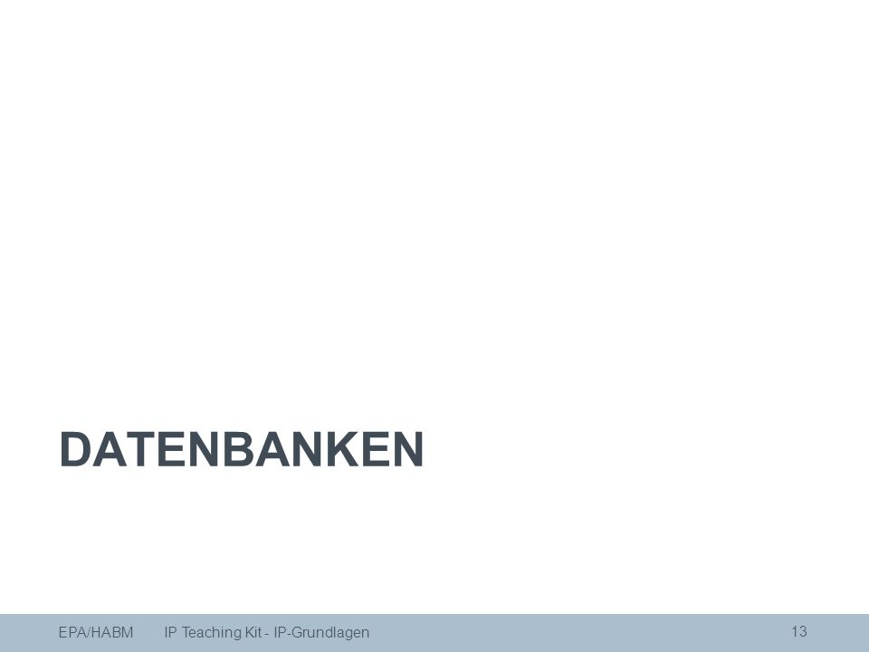 DATENBANKEN 13 EPA/HABM IP Teaching Kit - IP-Grundlagen