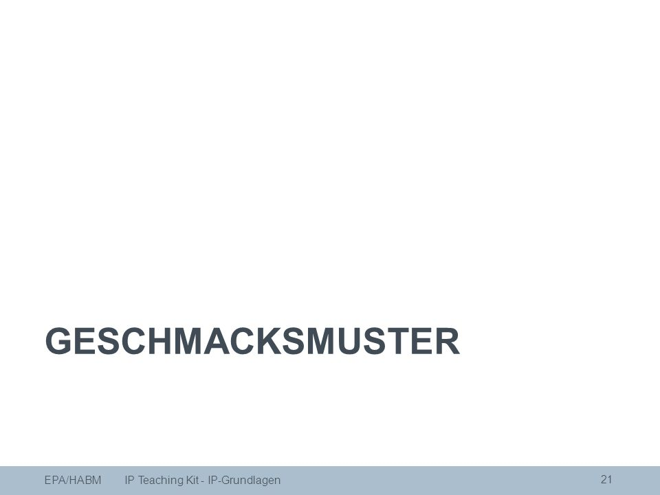 GESCHMACKSMUSTER 21 EPA/HABM IP Teaching Kit - IP-Grundlagen