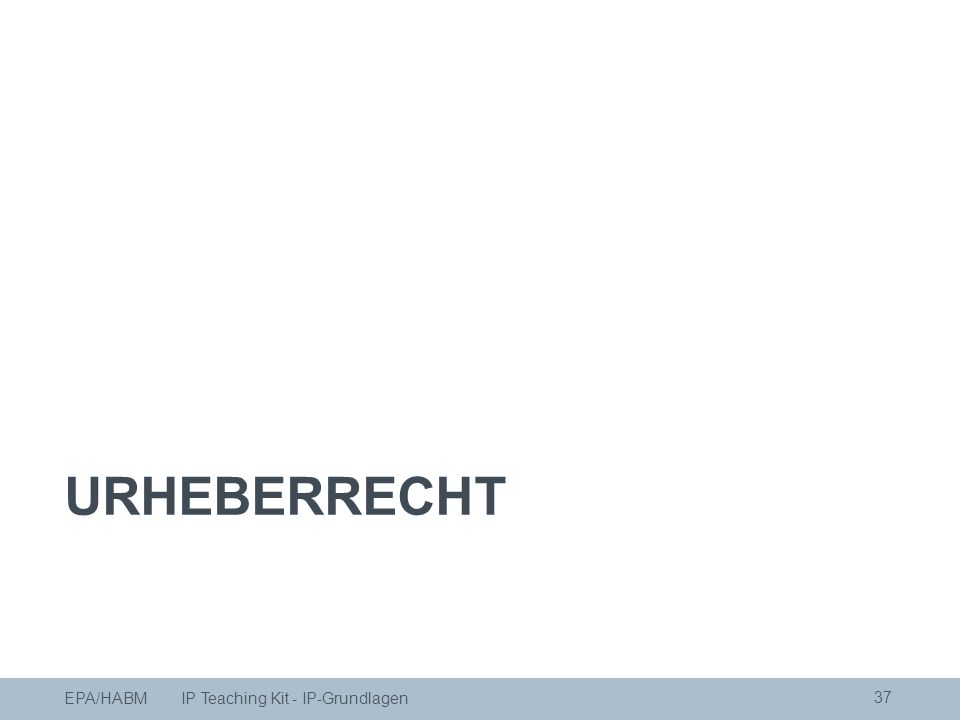 URHEBERRECHT EPA/HABM IP Teaching Kit - IP-Grundlagen 37