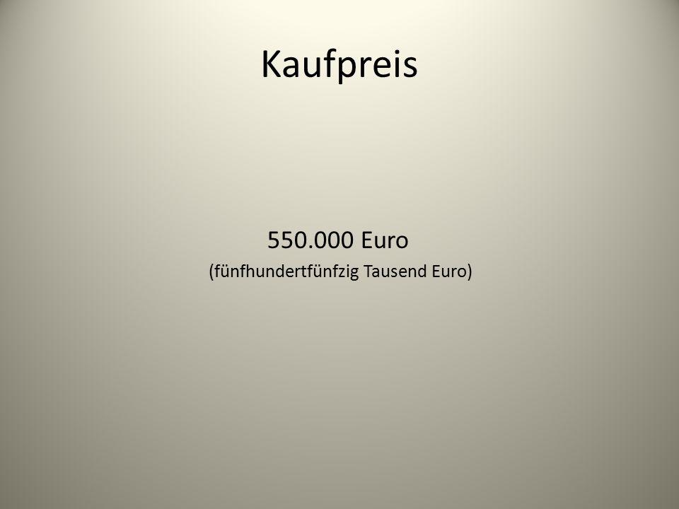 Kaufpreis 550.000 Euro (fünfhundertfünfzig Tausend Euro)