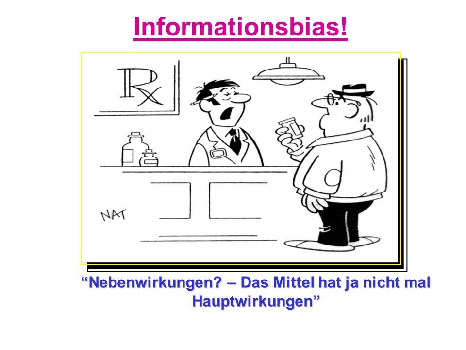 Nebenwirkungen? – Das Mittel hat ja nicht mal Hauptwirkungen Informationsbias!