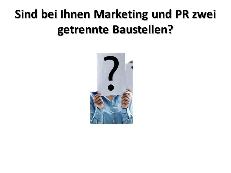 Sind bei Ihnen Marketing und PR zwei getrennte Baustellen?
