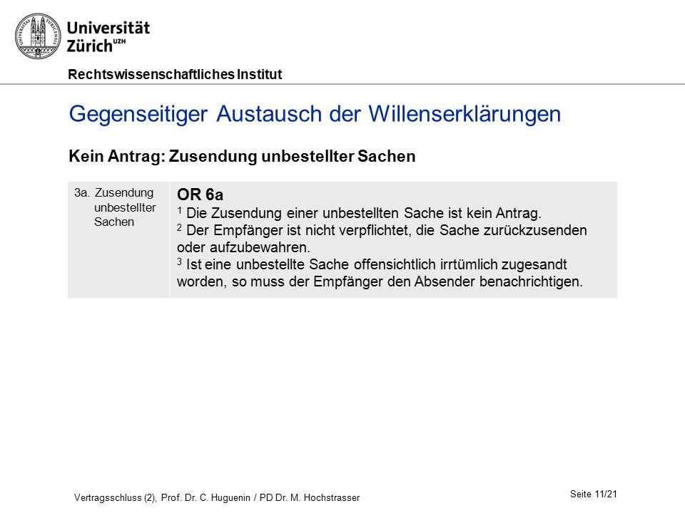 Rechtswissenschaftliches Institut Seite 11/21 Gegenseitiger Austausch der Willenserklärungen Kein Antrag: Zusendung unbestellter Sachen 3a. Zusendung