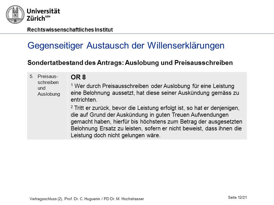 Rechtswissenschaftliches Institut Seite 12/21 Gegenseitiger Austausch der Willenserklärungen Sondertatbestand des Antrags: Auslobung und Preisausschreiben 5.