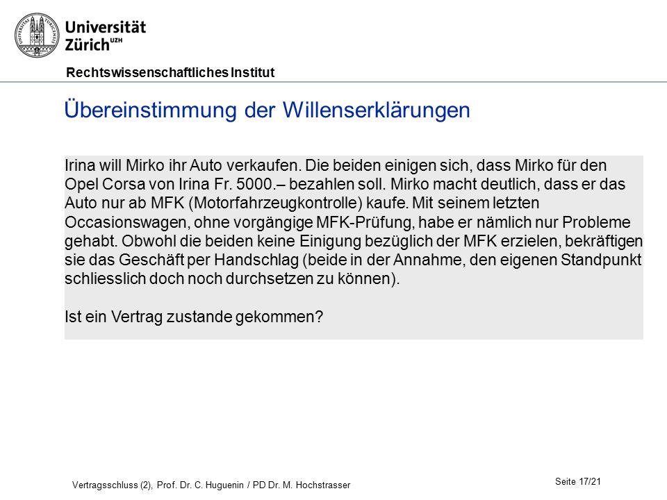 Rechtswissenschaftliches Institut Seite 17/21 Übereinstimmung der Willenserklärungen Irina will Mirko ihr Auto verkaufen.