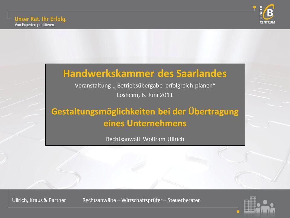 Gestaltungsmöglichkeiten bei der Übertragung eines Unternehmens Ullrich, Kraus & Partner Rechtsanwälte – Wirtschaftsprüfer – Steuerberater I.Wer wird Nachfolger.