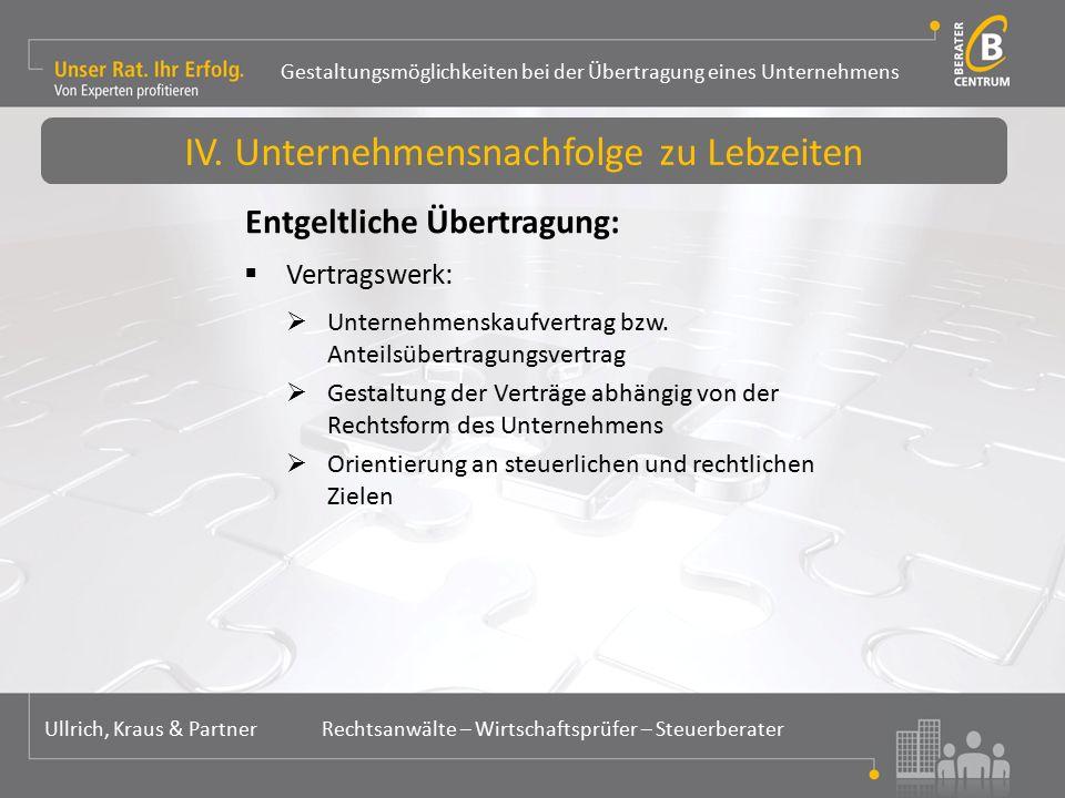 Gestaltungsmöglichkeiten bei der Übertragung eines Unternehmens Ullrich, Kraus & Partner Rechtsanwälte – Wirtschaftsprüfer – Steuerberater Entgeltliche Übertragung:  Vertragswerk:  Unternehmenskaufvertrag bzw.