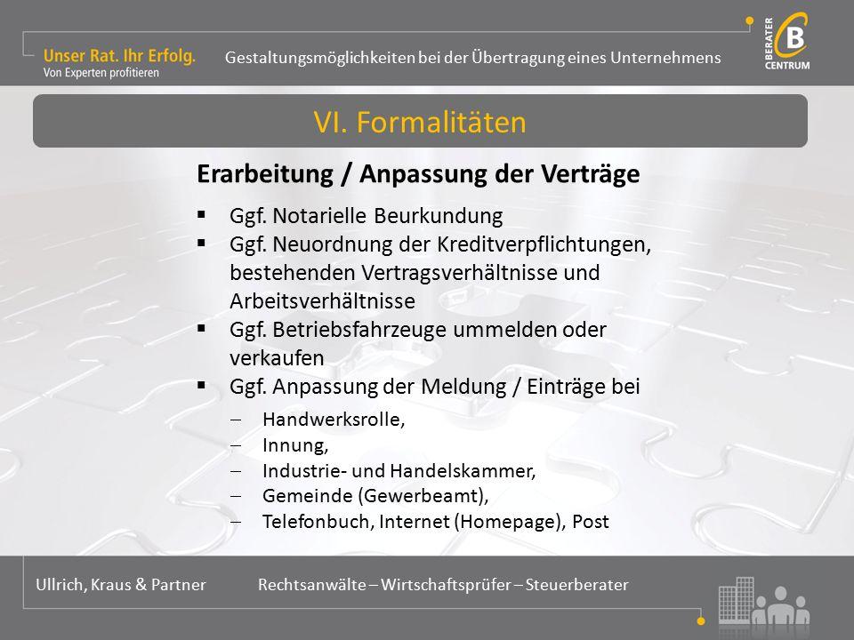 Gestaltungsmöglichkeiten bei der Übertragung eines Unternehmens Ullrich, Kraus & Partner Rechtsanwälte – Wirtschaftsprüfer – Steuerberater Erarbeitung / Anpassung der Verträge  Ggf.
