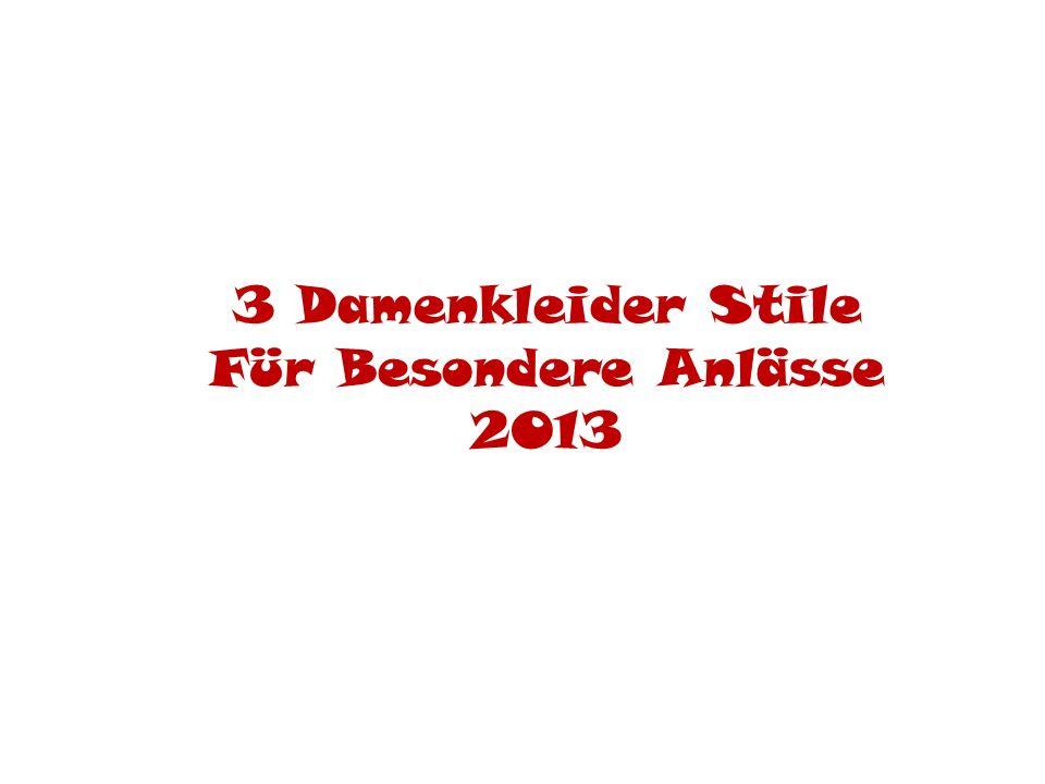 3 Damenkleider Stile Für Besondere Anlässe 2013