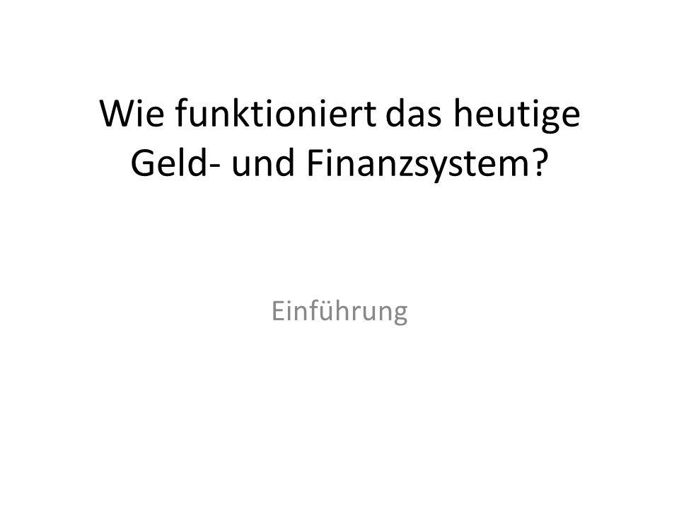 Wie funktioniert das heutige Geld- und Finanzsystem? Einführung