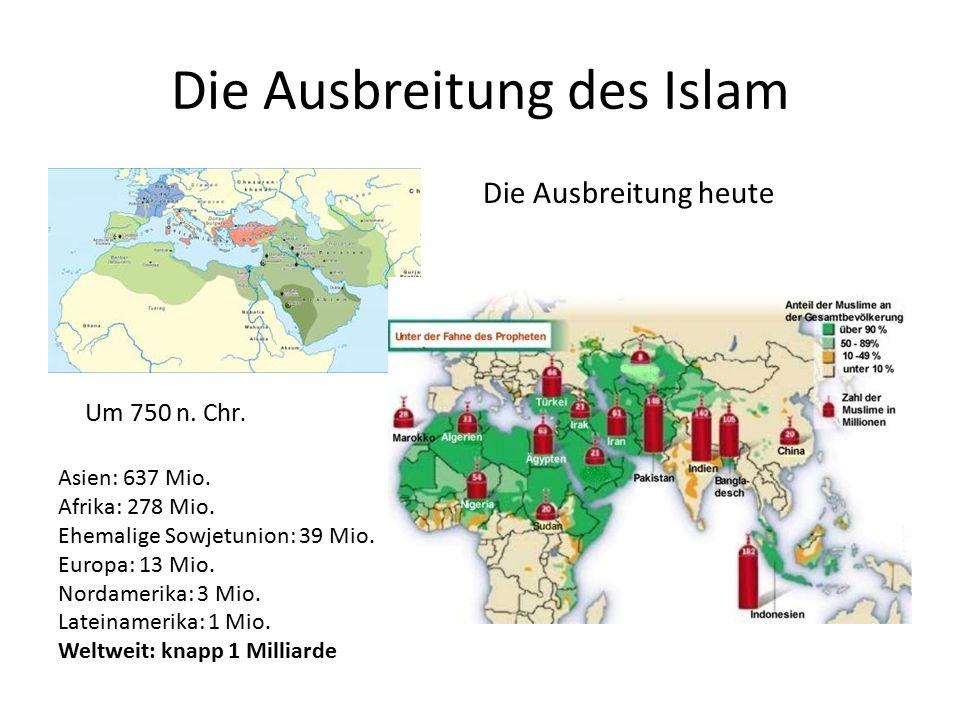 Die Ausbreitung des Islam Um 750 n. Chr. Die Ausbreitung heute Asien: 637 Mio.