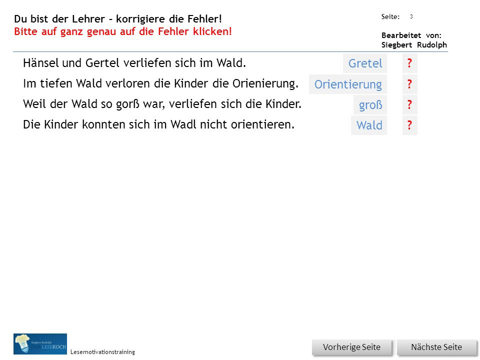 Übungsart: Seite: Bearbeitet von: Siegbert Rudolph Lesemotivationstraining 3 Du bist der Lehrer – korrigiere die Fehler.
