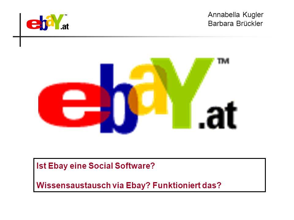 Annabella Kugler Barbara Brückler Ist Ebay eine Social Software? Wissensaustausch via Ebay? Funktioniert das?