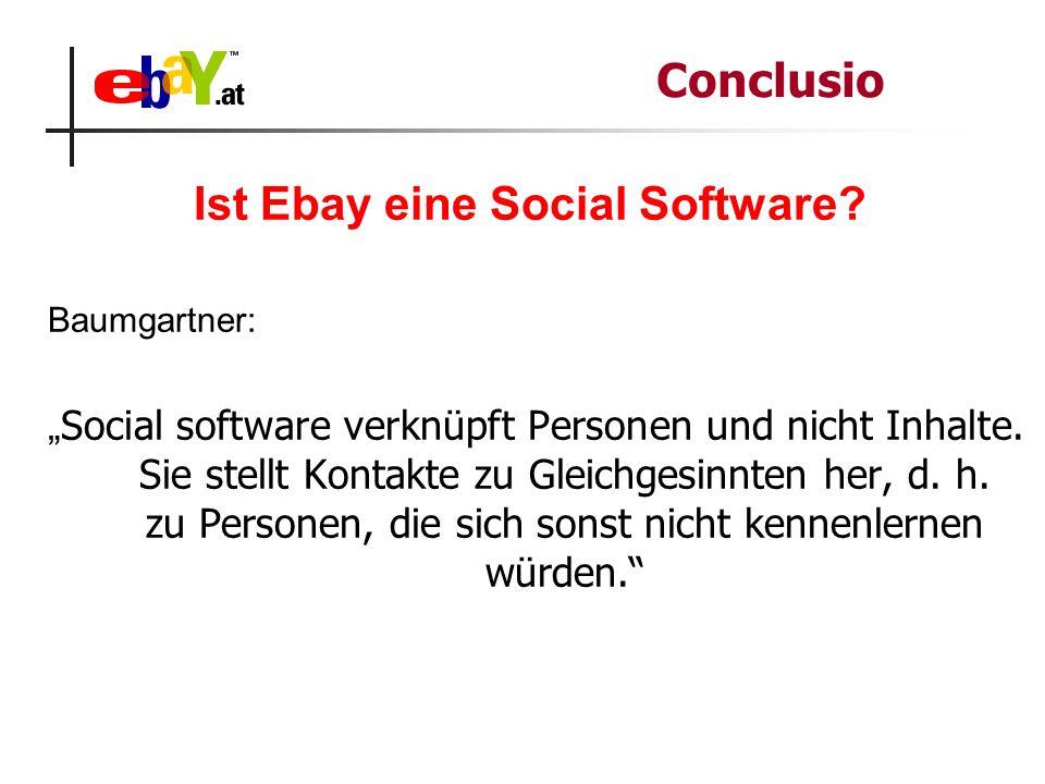 """Ist Ebay eine Social Software? Baumgartner: """" Social software verknüpft Personen und nicht Inhalte. Sie stellt Kontakte zu Gleichgesinnten her, d. h."""