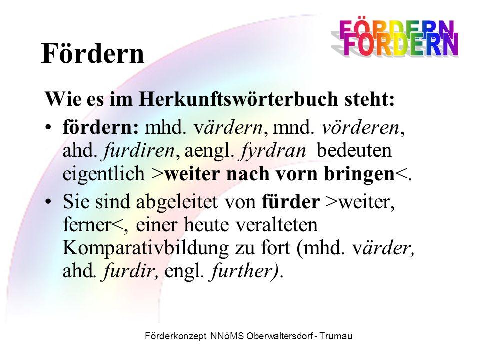 Förderkonzept NNöMS Oberwaltersdorf - Trumau Fördern Wie es im Herkunftswörterbuch steht: fördern: mhd.