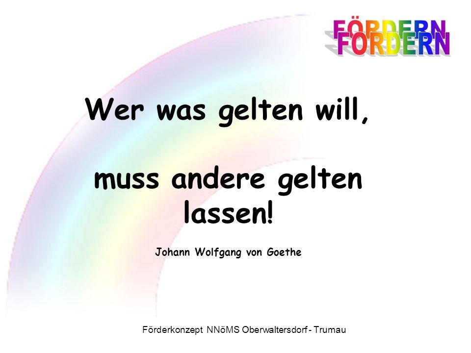 Förderkonzept NNöMS Oberwaltersdorf - Trumau Wer was gelten will, muss andere gelten lassen.