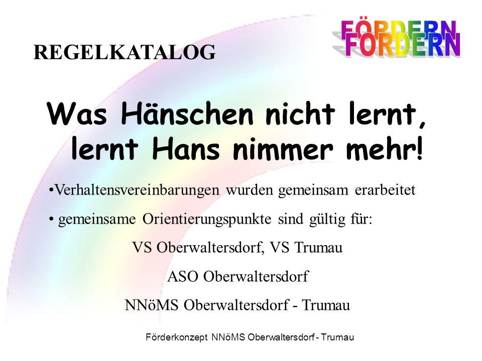 Förderkonzept NNöMS Oberwaltersdorf - Trumau Was Hänschen nicht lernt, lernt Hans nimmer mehr.