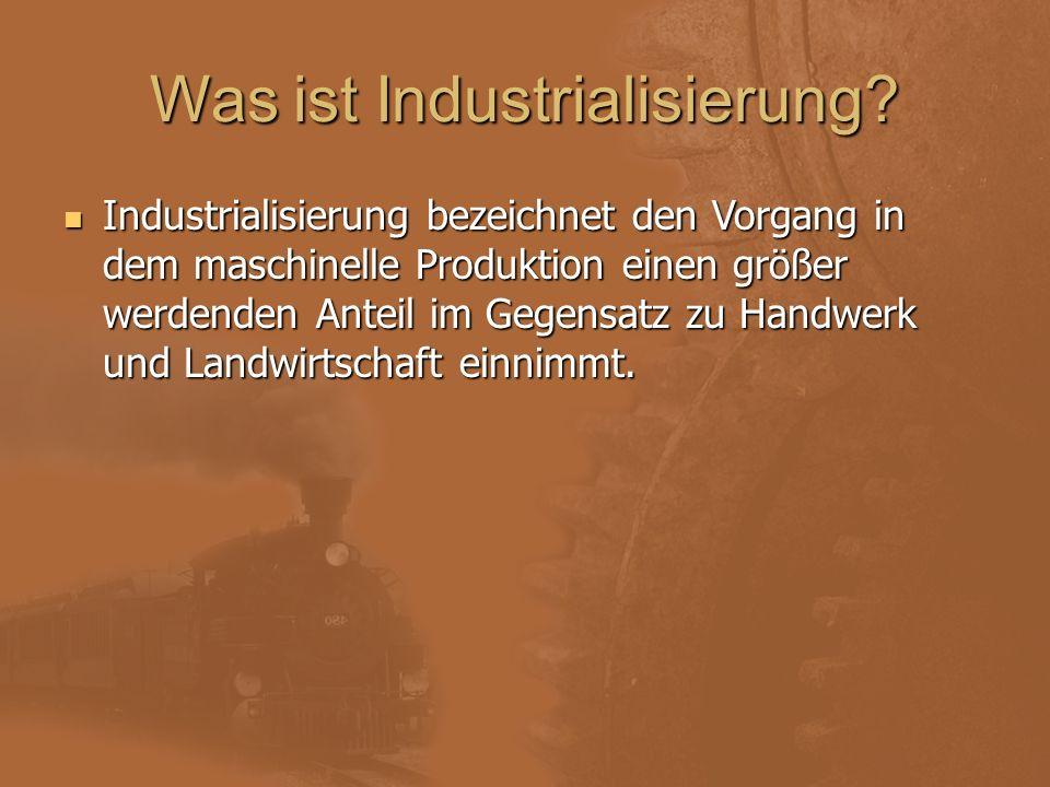 Was ist Industrialisierung? Industrialisierung bezeichnet den Vorgang in dem maschinelle Produktion einen größer werdenden Anteil im Gegensatz zu Hand