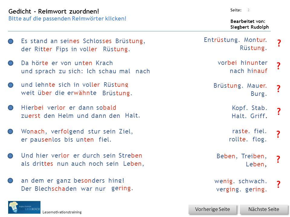 Übungsart: Seite: Bearbeitet von: Siegbert Rudolph Lesemotivationstraining 2 Entrüstung. Montur. Rüstung. Gedicht – Reimwort zuordnen! Bitte auf die p