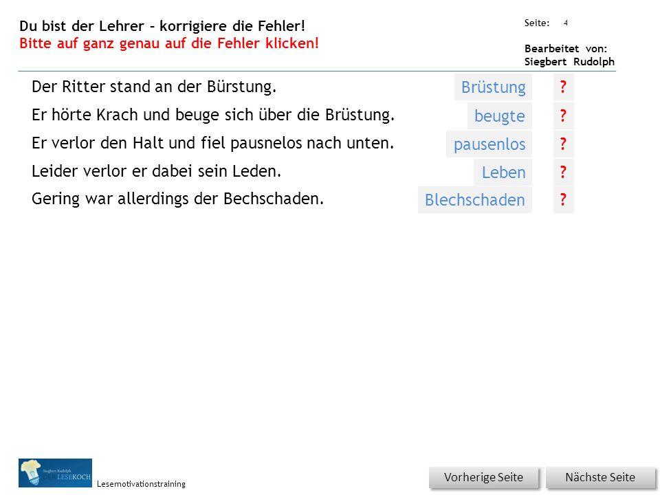 Übungsart: Seite: Bearbeitet von: Siegbert Rudolph Lesemotivationstraining 4 Du bist der Lehrer – korrigiere die Fehler! Bitte auf ganz genau auf die
