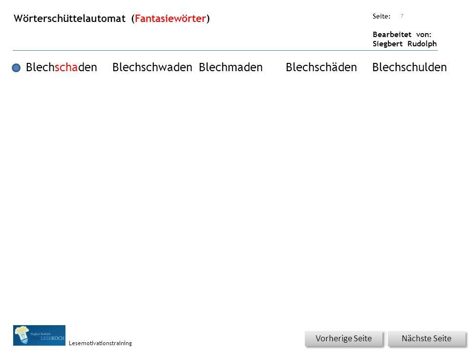 Übungsart: Seite: Bearbeitet von: Siegbert Rudolph Lesemotivationstraining Wörterschüttelautomat (Fantasiewörter) 7 BlechschadenBlechschwadenBlechmade