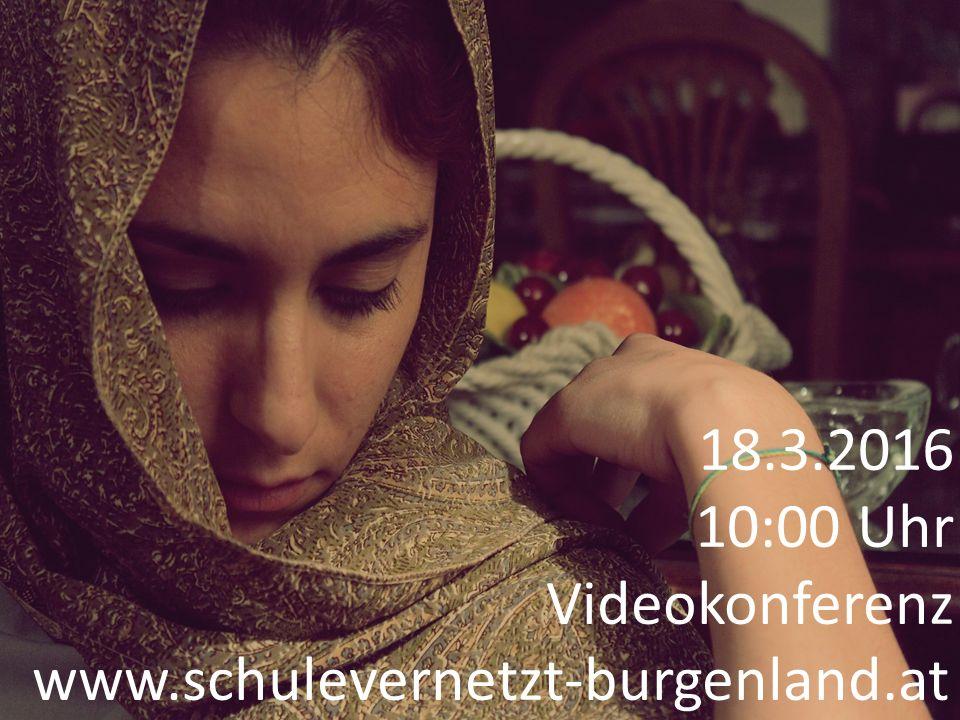 18.3.2016 10:00 Uhr Videokonferenz www.schulevernetzt-burgenland.at