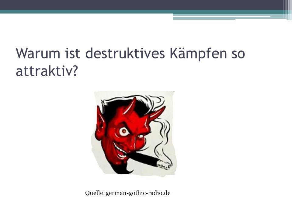 Warum ist destruktives Kämpfen so attraktiv Quelle: german-gothic-radio.de