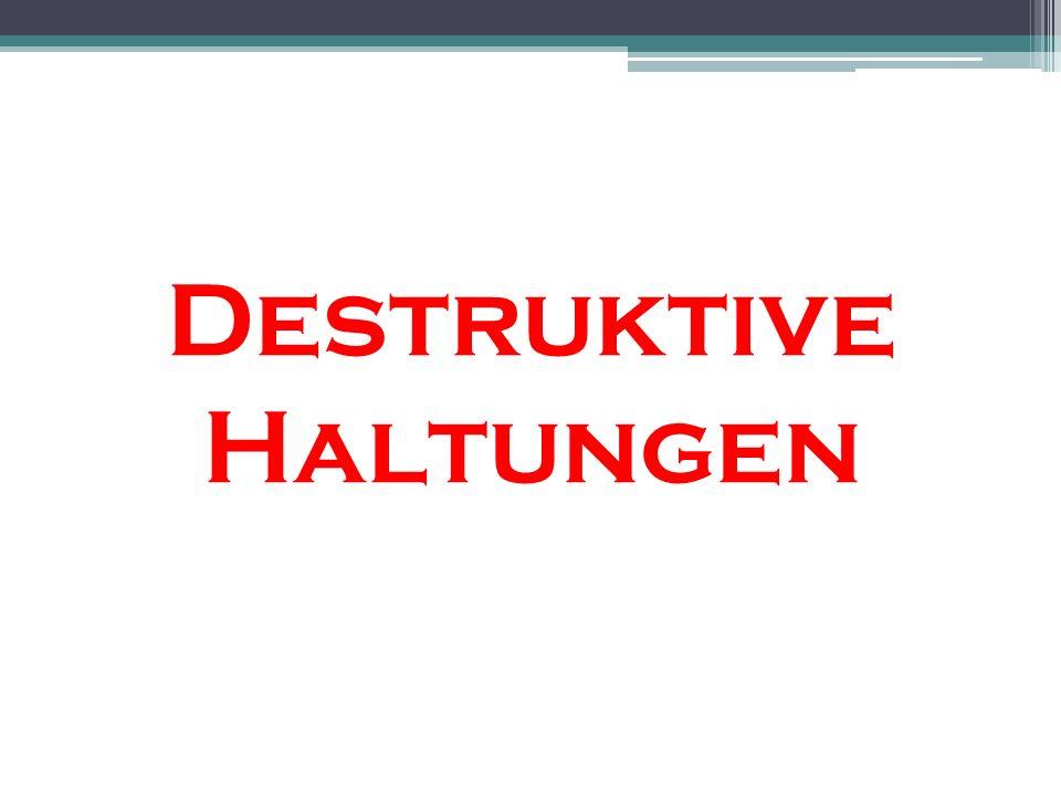 Destruktive Haltungen