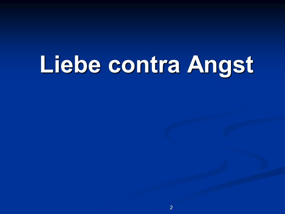 2 Liebe contra Angst