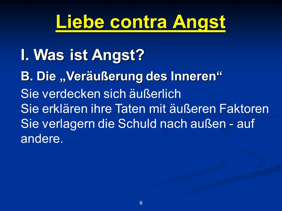 Liebe contra Angst 6 I. Was ist Angst. B.