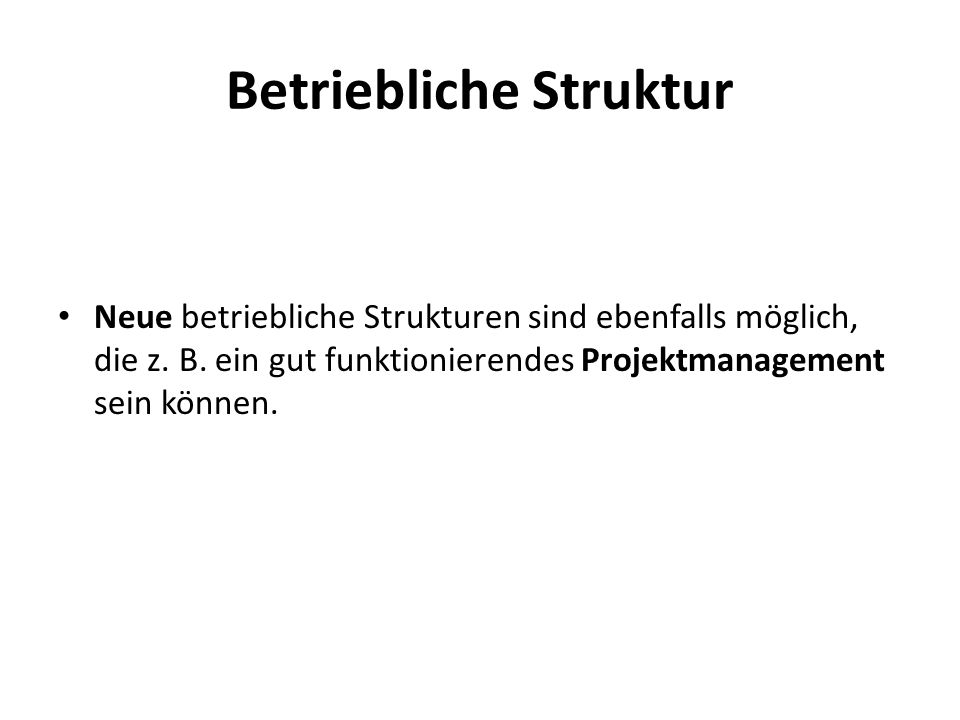 Betriebliche Struktur Neue betriebliche Strukturen sind ebenfalls möglich, die z.