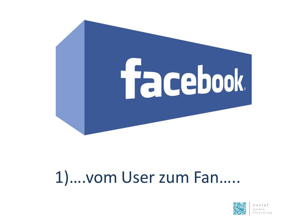 Facebook….. 1)….vom User zum Fan…..