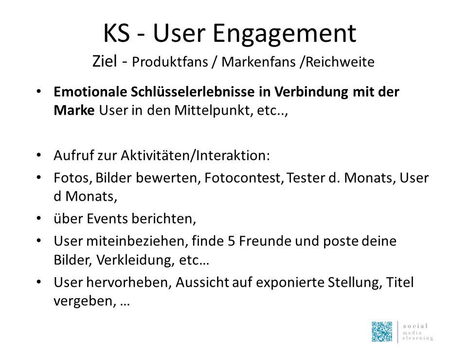 KS - User Engagement Ziel - Produktfans / Markenfans /Reichweite Emotionale Schlüsselerlebnisse in Verbindung mit der Marke User in den Mittelpunkt, etc.., Aufruf zur Aktivitäten/Interaktion: Fotos, Bilder bewerten, Fotocontest, Tester d.