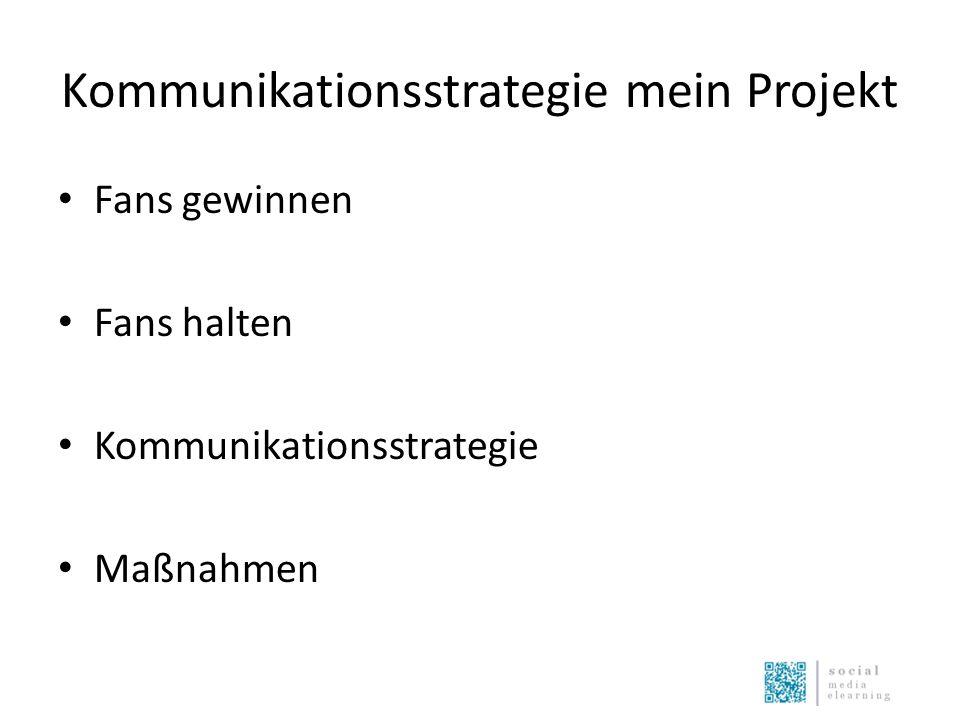 Kommunikationsstrategie mein Projekt Fans gewinnen Fans halten Kommunikationsstrategie Maßnahmen