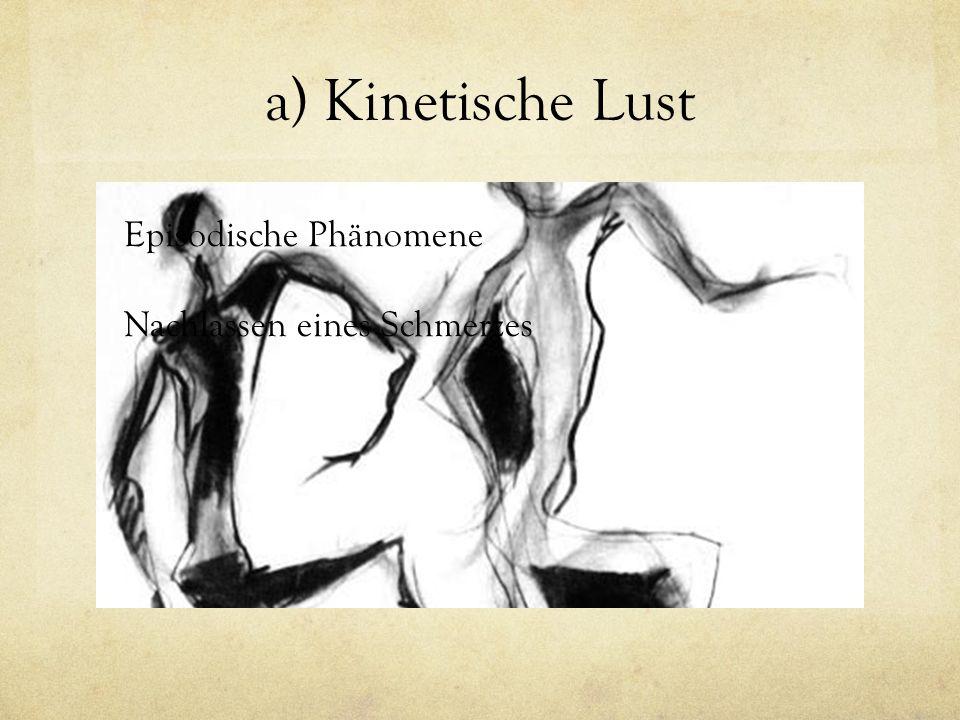 a) Kinetische Lust Episodische Phänomene Nachlassen eines Schmerzes