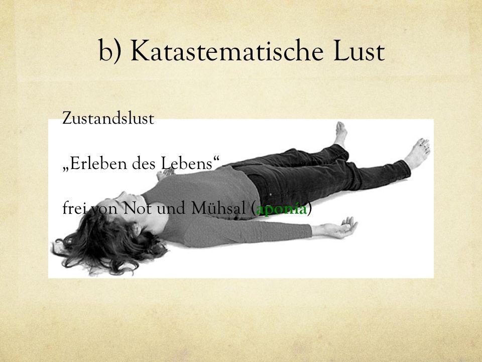 """b) Katastematische Lust Zustandslust """"Erleben des Lebens frei von Not und Mühsal ( aponía )"""
