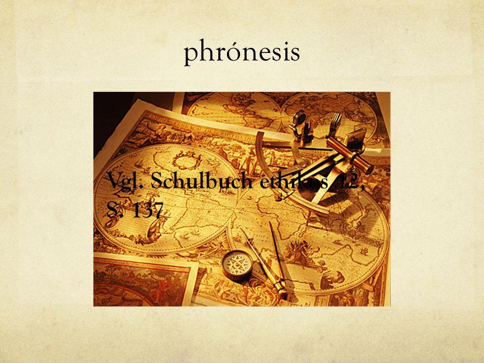 phrónesis Vgl. Schulbuch ethikos 12, S. 137