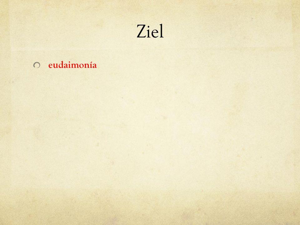 Ziel eudaimonía nicht originell für eine antike Philosophie, aber die besondere Ausprägung: