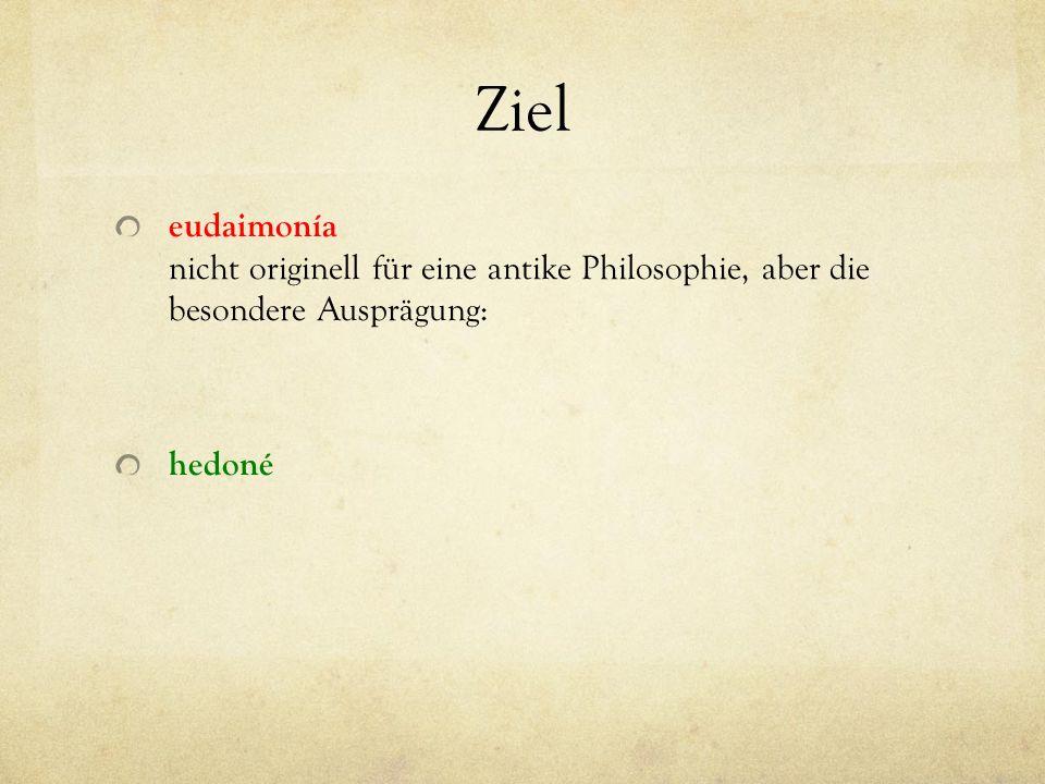 Ziel eudaimonía nicht originell für eine antike Philosophie, aber die besondere Ausprägung: hedoné