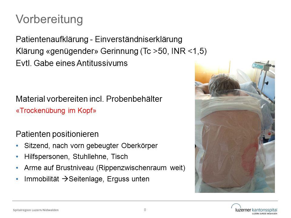 Vorbereitung Patientenaufklärung - Einverständniserklärung Klärung «genügender» Gerinnung (Tc >50, INR <1,5) Evtl.