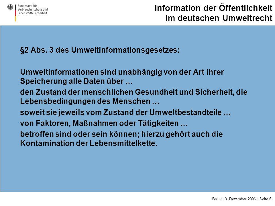 BVL 13. Dezember 2006 Seite 6 Information der Öffentlichkeit im deutschen Umweltrecht §2 Abs.