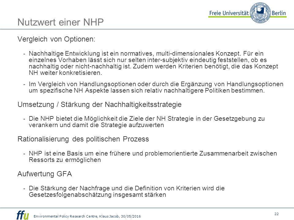 22 Environmental Policy Research Centre, Klaus Jacob, 30/05/2016 Nutzwert einer NHP Vergleich von Optionen: - Nachhaltige Entwicklung ist ein normatives, multi-dimensionales Konzept.