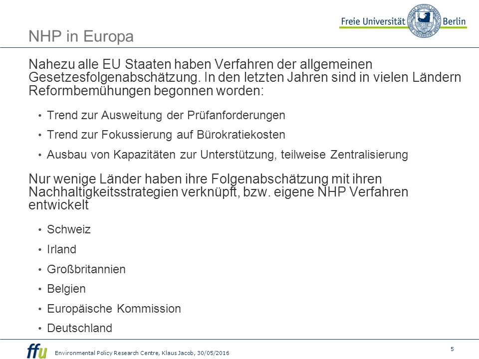 5 Environmental Policy Research Centre, Klaus Jacob, 30/05/2016 NHP in Europa Nahezu alle EU Staaten haben Verfahren der allgemeinen Gesetzesfolgenabschätzung.