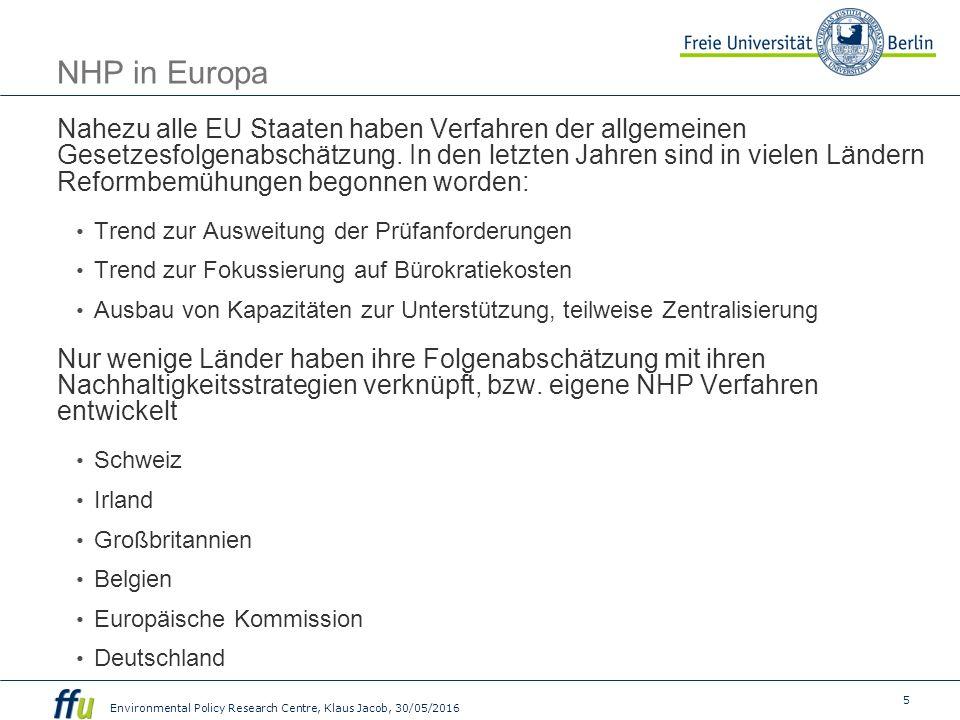 5 Environmental Policy Research Centre, Klaus Jacob, 30/05/2016 NHP in Europa Nahezu alle EU Staaten haben Verfahren der allgemeinen Gesetzesfolgenabs