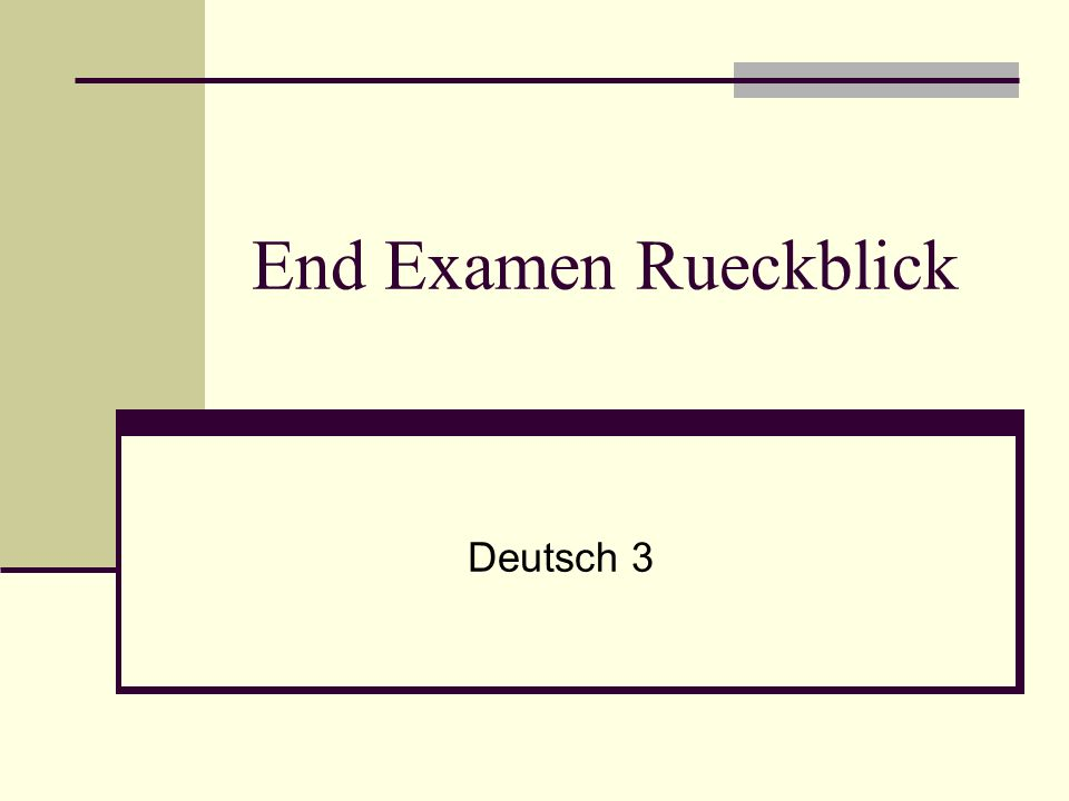 End Examen Rueckblick Deutsch 3
